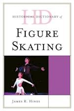 Historical Dictionary of Figure Skating (Historical Dictionaries of Sports)