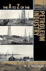 The A to Z of the Petroleum Industry (The a to Z Guide Series, nr. 116)
