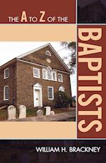 The A to Z of the Baptists (The a to Z Guide Series, nr. 121)