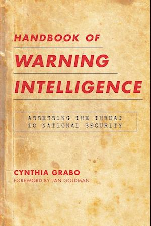 Handbook of Warning Intelligence: Assessing the Threat to National Security