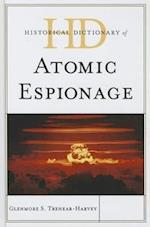 Historical Dictionary of Atomic Espionage (Historical Dictionaries of Intelligence And Counterintelligence)