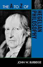 The A to Z of Hegelian Philosophy (The a to Z Guide Series, nr. 163)