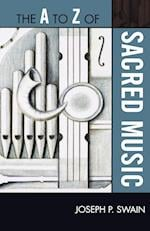 The A to Z of Sacred Music (The a to Z Guide Series, nr. 193)