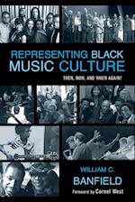 Representing Black Music Culture (African American Cultural Theory and Heritage)