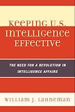 Keeping U.S. Intelligence Effective (Scarecrow Professional Intelligence Education Series, nr. 13)