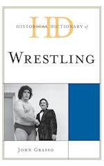 Historical Dictionary of Wrestling (Historical Dictionaries of Sports)