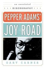 Pepper Adams' Joy Road (Studies in Jazz)