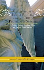 Child Abuse, Family Rights, and the Child Protective System (Catholic Social Thought, nr. 7)
