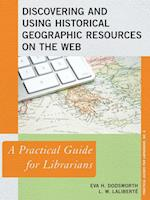 Discovering and Using Historical Geographic Resources on the Web (The Practical Guides for Librarians Series, nr. 6)