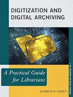 Digitization and Digital Archiving (The Practical Guides for Librarians Series)