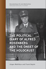 The Political Diary of Alfred Rosenberg and the Onset of the Holocaust (Documenting Life and Destruction: Holocaust Sources in Context)