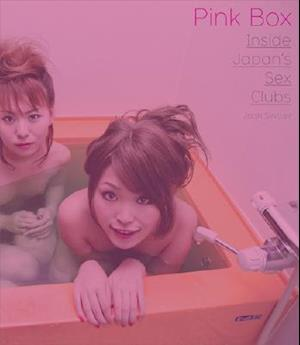 Pink Box: Inside Japan's Sex Clubs
