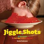 Jiggle Shots: 75 Recipes to Get the Party Started af Rachel Federman