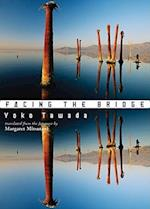 Facing the Bridge af Yoko Tawada