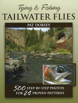 Bog, hardback Tying and Fishing Tailwater Flies af Pat Dorsey