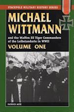 Michael Wittmann and The Waffen SS Tiger Commanders of the Leibstandarte in World War II (Stackpole Military History, nr. 1)