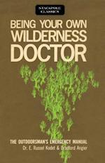 Being Your Own Wilderness Doctor (Stackpole Classics, nr. )