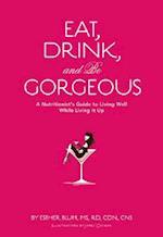 Eat, Drink, and be Gorgeous af Esther Blum, James Dignan, Karen Salmansohn