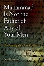 Muhammad Is Not the Father of Any of Your Men (Divinations Rereading Late Ancient Religion)