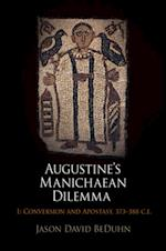 Augustine's Manichaean Dilemma, Volume 1 (Divinations Rereading Late Ancient Religion)