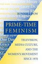 Prime-Time Feminism (Feminist Cultural Studies, the Media, and Political Culture)