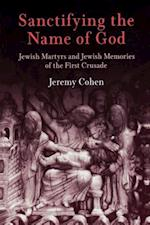 Sanctifying the Name of God af Jeremy Cohen
