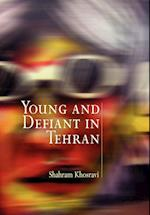 Young and Defiant in Tehran af Shahram Khosravi