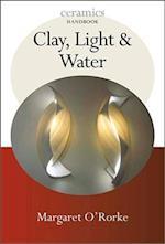 Clay, Light, and Water (Ceramics Handbooks)
