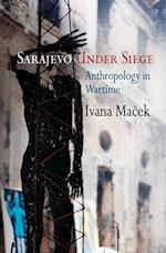 Sarajevo Under Siege (The Ethnography of Political Violence)