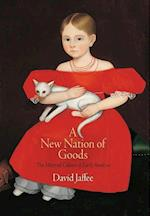 A New Nation of Goods (Early American Studies)