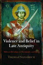 Violence and Belief in Late Antiquity (Divinations Rereading Late Ancient Religion)