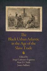 The Black Urban Atlantic in the Age of the Slave Trade (The Early Modern Americas)