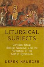 Liturgical Subjects (Divinations Rereading Late Ancient Religion)