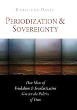 Periodization and Sovereignty (The Middle Ages Series)