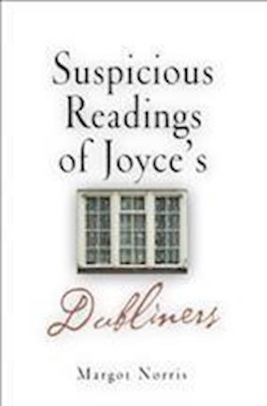"Suspicious Readings of Joyce's ""Dubliners"""