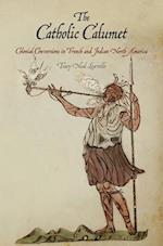 The Catholic Calumet (Early American Studies)