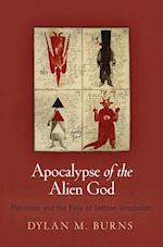 Apocalypse of the Alien God (Divinations Rereading Late Ancient Religion)