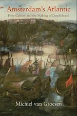 Amsterdam's Atlantic (The Early Modern Americas)