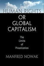 Human Rights or Global Capitalism (Pennsylvania Studies in Human Rights)