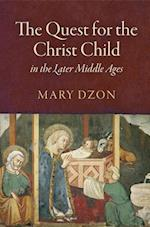 The Quest for the Christ Child in the Later Middle Ages (The Middle Ages Series)