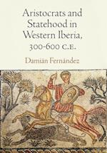 Aristocrats and Statehood in Western Iberia, 300-600 C.E. (Empire and After)