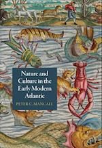 Nature and Culture in the Early Modern Atlantic (The Early Modern Americas)