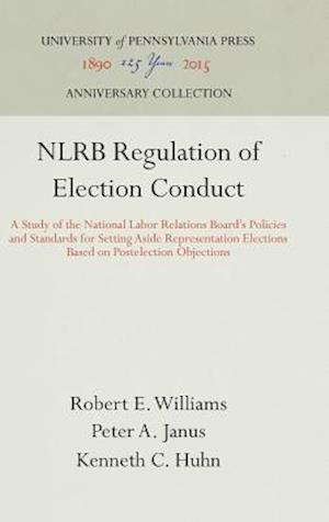 Bog, hardback Nlrb Regulation of Election Conduct af Robert E. Williams, Kenneth C. Huhn, Peter A. Janus