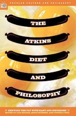 The Atkins Diet and Philosophy (Popular Culture Philosophy, nr. 14)