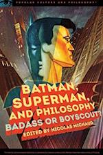 Batman, Superman, and Philosophy (Popular Culture and Philosophy, nr. 100)