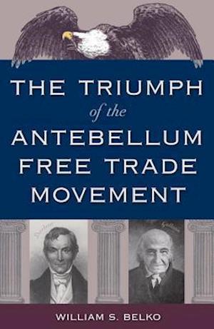 Bog, hardback The Triumph of the Antebellum Free Trade Movement af William S. Belko