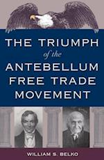 The Triumph of the Antebellum Free Trade Movement af William S. Belko