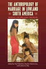 The Anthropology of Marriage in Lowland South America