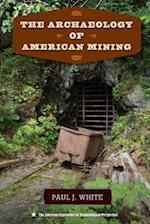 The Archaeology of American Mining (American Experience in Archaeological Pespective)