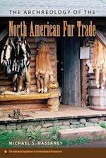 The Archaeology of the North American Fur Trade (American Experience in Archaeological Pespective)